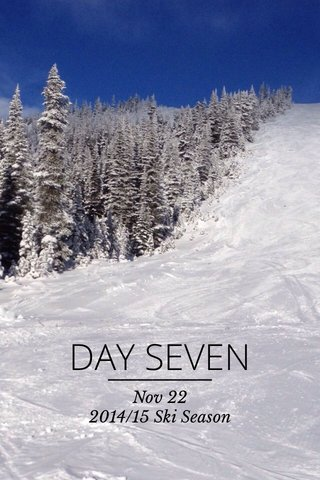 DAY SEVEN Nov 22 2014/15 Ski Season