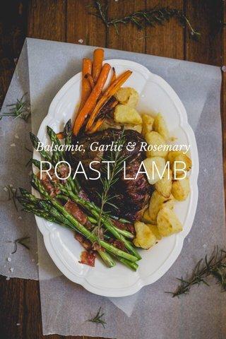 ROAST LAMB Balsamic, Garlic & Rosemary