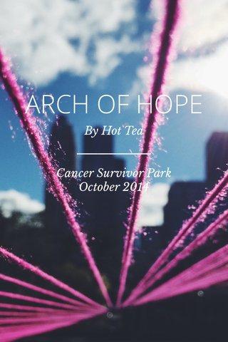 ARCH OF HOPE By Hot Tea Cancer Survivor Park October 2014