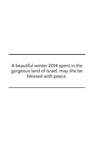 A beautiful winter 2014 spent in the gorgeous land of Israel, may she be blessed with peace.