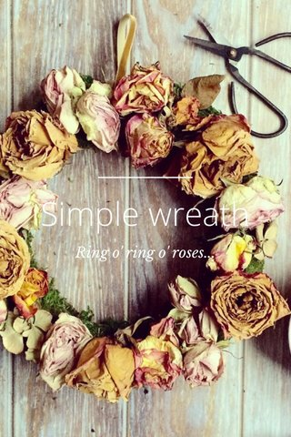 Simple wreath Ring o' ring o' roses...