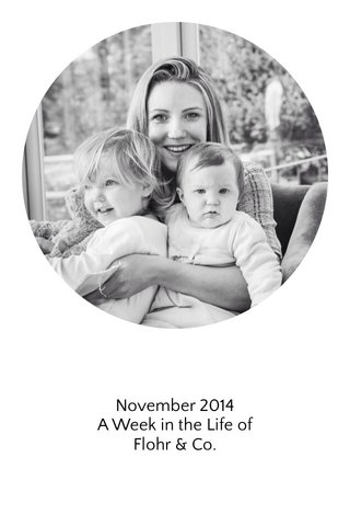 November 2014 A Week in the Life of Flohr & Co.