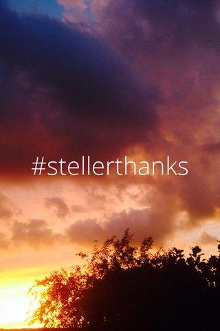 #stellerthanks