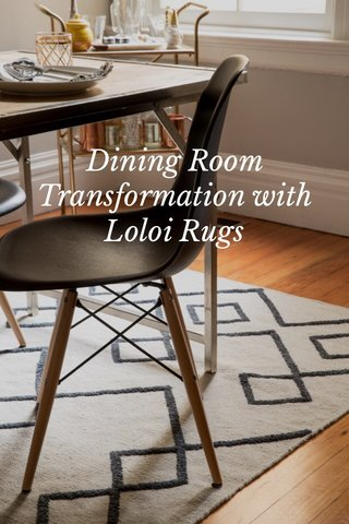 Dining Room Transformation with Loloi Rugs