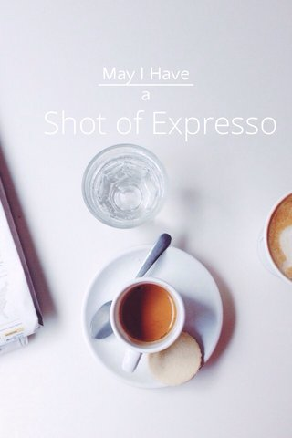 Shot of Expresso May I Have a