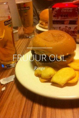 FRUUUR OUL Ringo