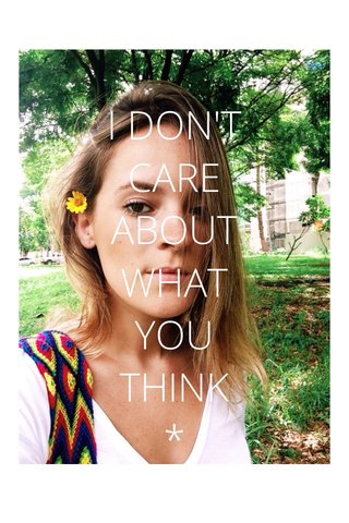 I DON'T CARE ABOUT WHAT YOU THINK *
