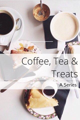 Coffee, Tea & Treats A Series