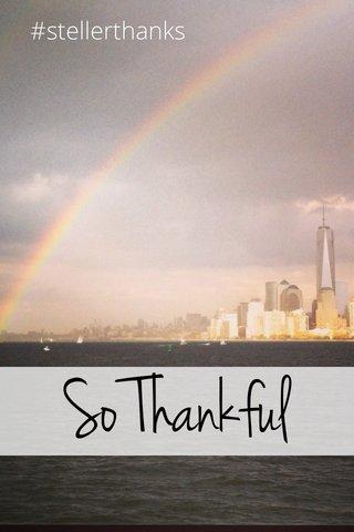 So Thankful #stellerthanks