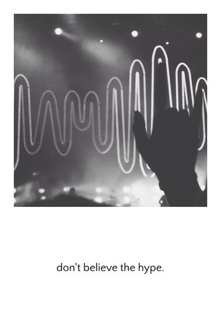 don't believe the hype.
