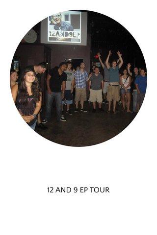12 AND 9 EP TOUR