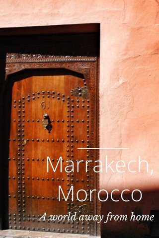 Marrakech, Morocco A world away from home