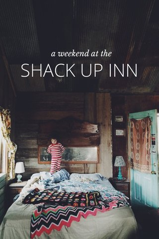 SHACK UP INN a weekend at the