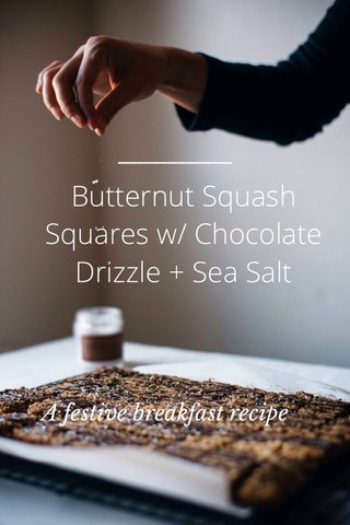 Butternut Squash Squares w/ Chocolate Drizzle + Sea Salt A festive breakfast recipe