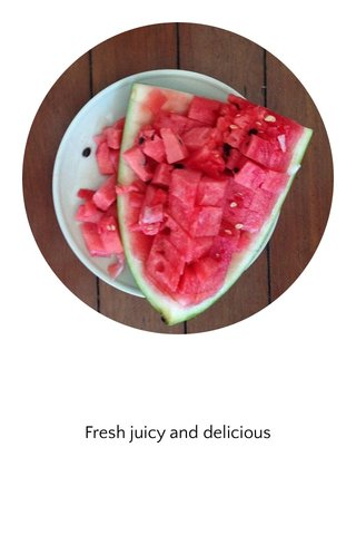 Fresh juicy and delicious