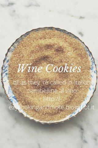 Wine Cookies or as they 're called in Italian ciambelline al vino http://ezycookingandmore.blogspot.it