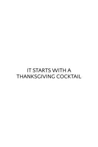IT STARTS WITH A THANKSGIVING COCKTAIL