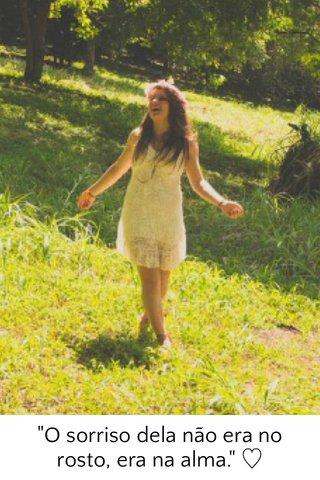 """""""O sorriso dela não era no rosto, era na alma."""" ♡"""