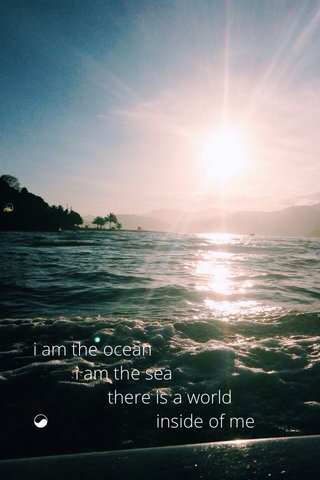 i am the ocean i am the sea there is a world ☯ inside of me