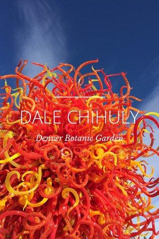 DALE CHIHULY Denver Botanic Garden