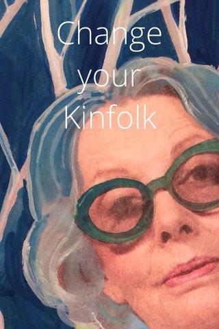 Change your Kinfolk
