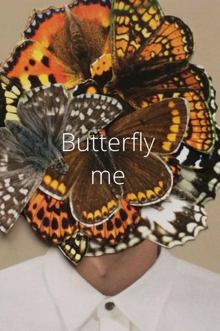 Butterfly me