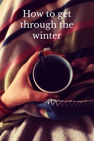 How to get through the winter