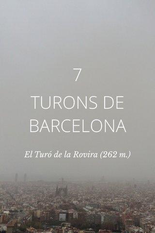 7 TURONS DE BARCELONA El Turó de la Rovira (262 m.)