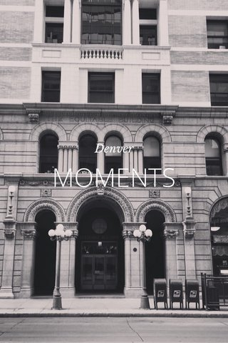 MOMENTS Denver