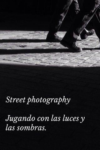 Street photography Jugando con las luces y las sombras.