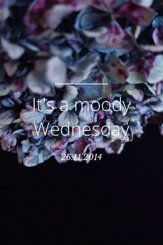 It's a moody Wednesday 26.11.2014