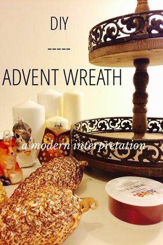 ADVENT WREATH DIY ----- a modern interpretation
