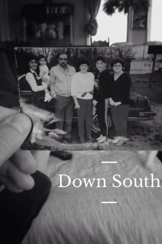— Down South —