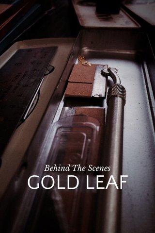 GOLD LEAF Behind The Scenes