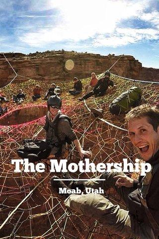 The Mothership Moab, Utah