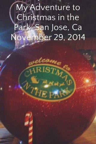 My Adventure to Christmas in the Park, San Jose, Ca November 29, 2014