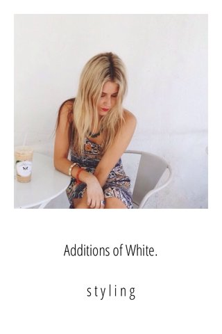 Additions of White. s t y l i n g