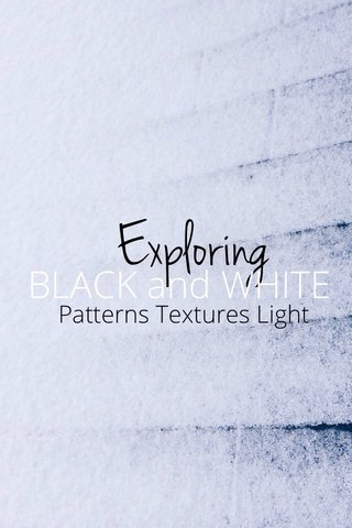 Exploring BLACK and WHITE Patterns Textures Light