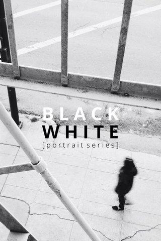 BLACK WHITE [portrait series]