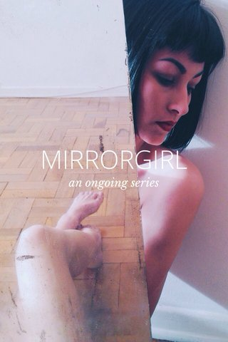 MIRRORGIRL an ongoing series