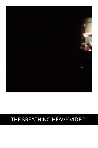 THE BREATHING HEAVY VIDEO!