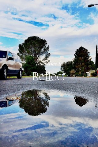 Reflect Take time to