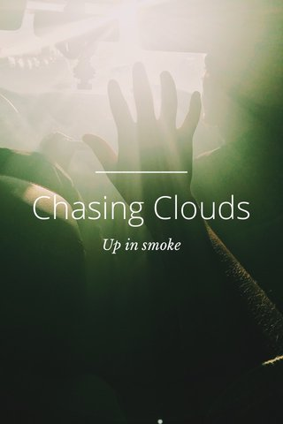 Chasing Clouds Up in smoke