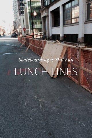 LUNCH LINES Skateboarding is Still Fun