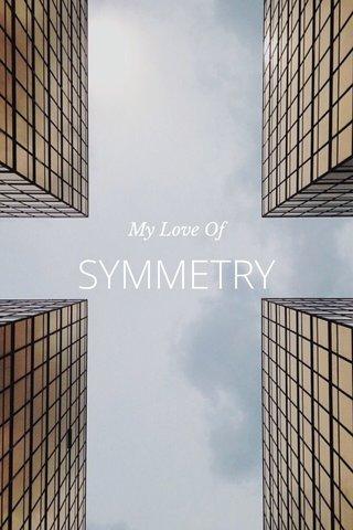 SYMMETRY My Love Of