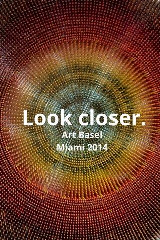 Look closer. Art Basel Miami 2014