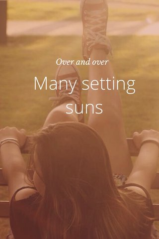 Many setting suns Over and over