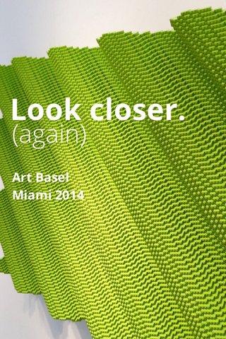 Look closer. (again) Art Basel Miami 2014