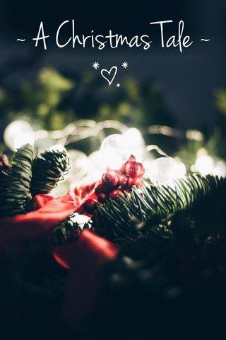 * ~ A Christmas Tale ~ ^* *