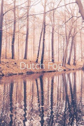 Dutch Fog